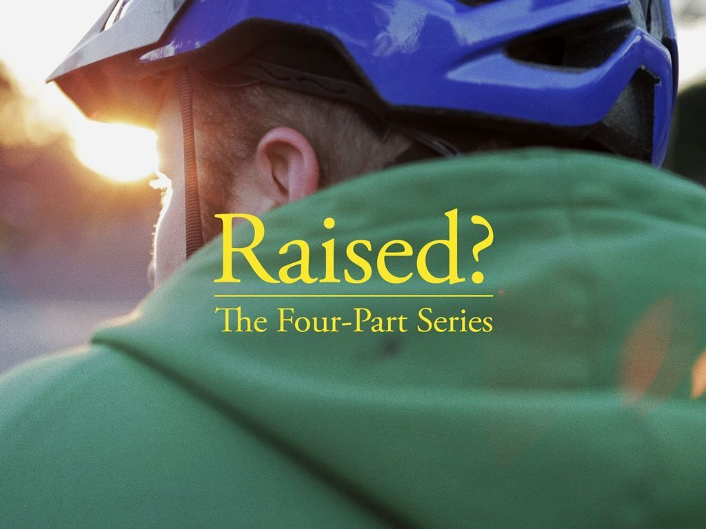 Raised? The Four-Part Series
