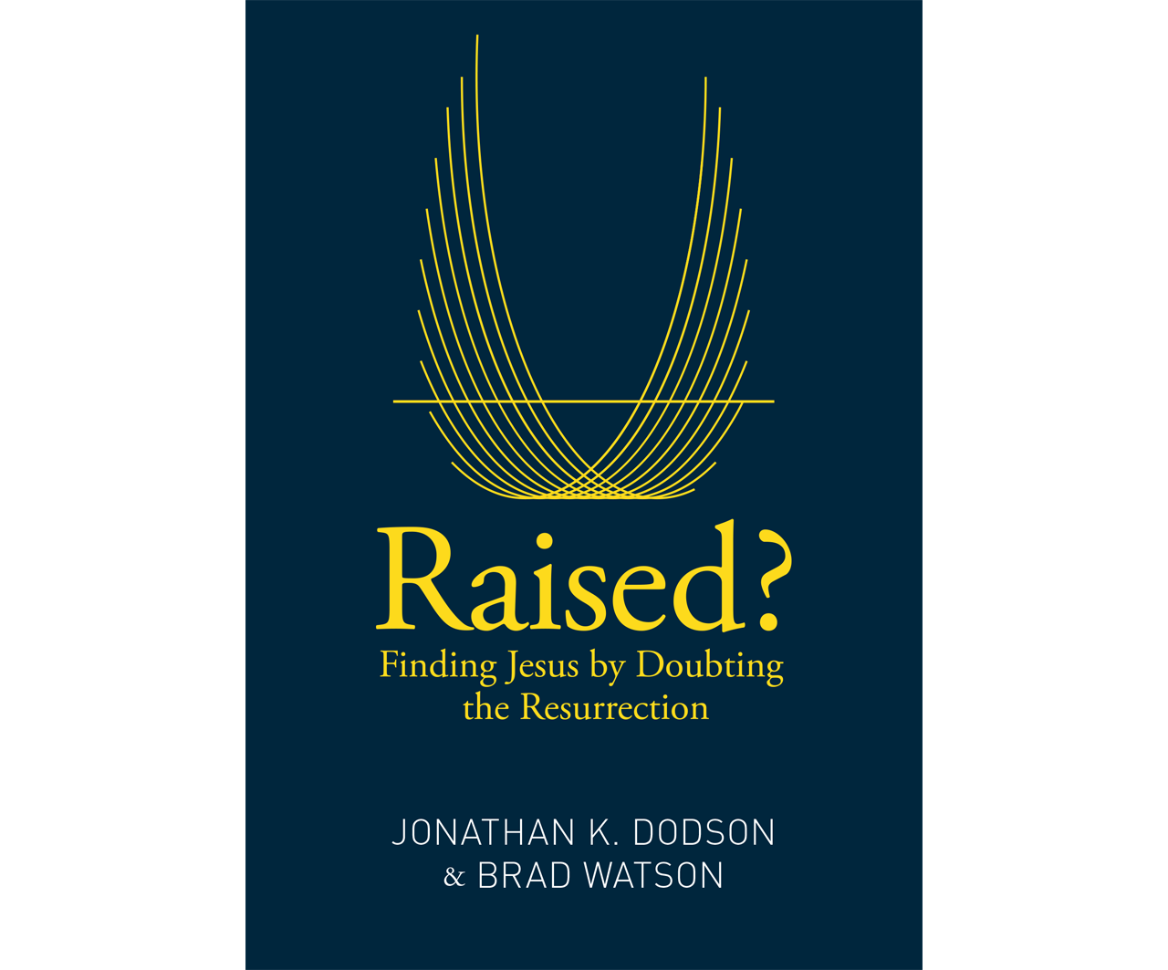 Raised? Finding Jesus by Doubting the Resurrection.